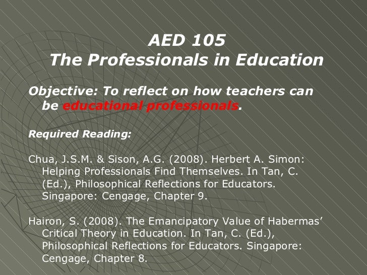AED 105 The Professionals in Education Objective: To reflect on how teachers can be  educational professionals . Required ...
