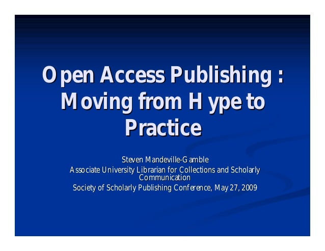 Open Access Publishing : Moving from Hype to       Practice                  Steven Mandeville-Gamble  Associate Universit...
