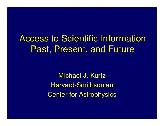 Access to Scientific Information  Past, Present, and Future          Michael J. Kurtz        Harvard-Smithsonian       Cen...