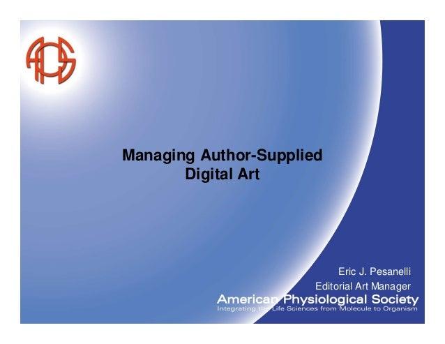 Managing Author-Supplied       Digital Art                            Eric J. Pesanelli                       Editorial Ar...