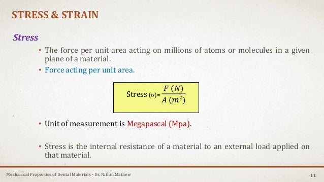 Mechanical Properties of Dental Materials - Dr. Nithin Mathew STRESS & STRAIN Stress • The force per unit area acting on m...