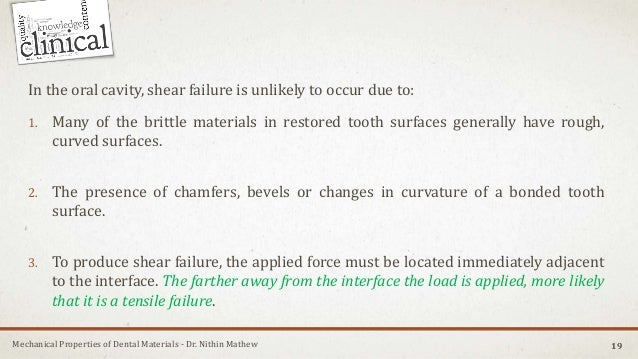 Mechanical Properties of Dental Materials - Dr. Nithin Mathew 19 In the oral cavity, shear failure is unlikely to occur du...
