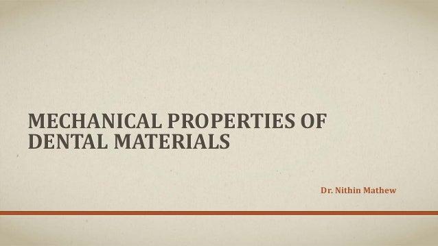 MECHANICAL PROPERTIES OF DENTAL MATERIALS Dr. Nithin Mathew