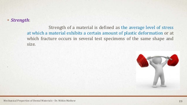 Mechanical Properties of Dental Materials - Dr. Nithin Mathew • Strength: Strength of a material is defined as the average...