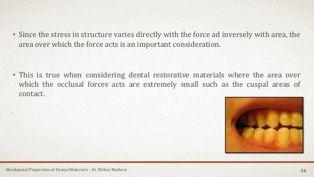 Mechanical Properties of Dental Materials - Dr. Nithin Mathew • Since the stress in structure varies directly with the for...