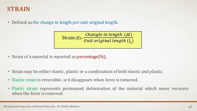 Mechanical Properties of Dental Materials - Dr. Nithin Mathew STRAIN • Defined as the change in length per unit original l...