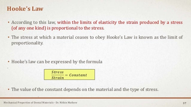 Mechanical Properties of Dental Materials - Dr. Nithin Mathew Hooke's Law • According to this law, within the limits of el...