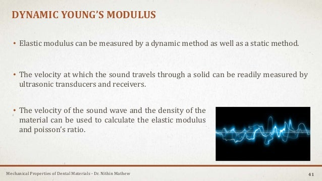 Mechanical Properties of Dental Materials - Dr. Nithin Mathew DYNAMIC YOUNG'S MODULUS • Elastic modulus can be measured by...