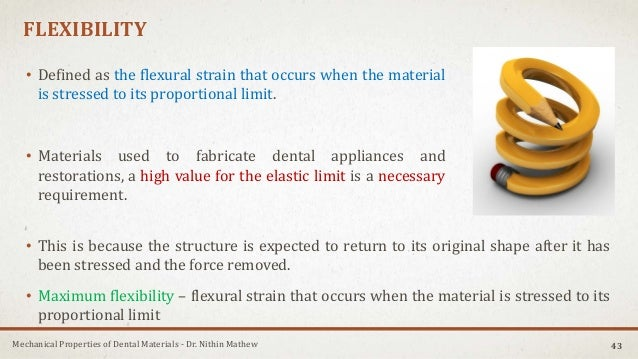 Mechanical Properties of Dental Materials - Dr. Nithin Mathew FLEXIBILITY • Defined as the flexural strain that occurs whe...