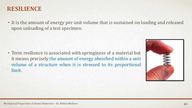 Mechanical Properties of Dental Materials - Dr. Nithin Mathew RESILIENCE • It is the amount of energy per unit volume that...