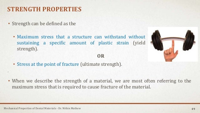 Mechanical Properties of Dental Materials - Dr. Nithin Mathew STRENGTH PROPERTIES • Strength can be defined as the • Maxim...