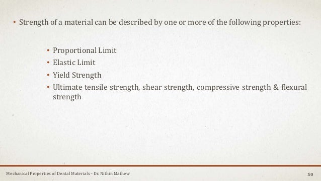 Mechanical Properties of Dental Materials - Dr. Nithin Mathew • Strength of a material can be described by one or more of ...