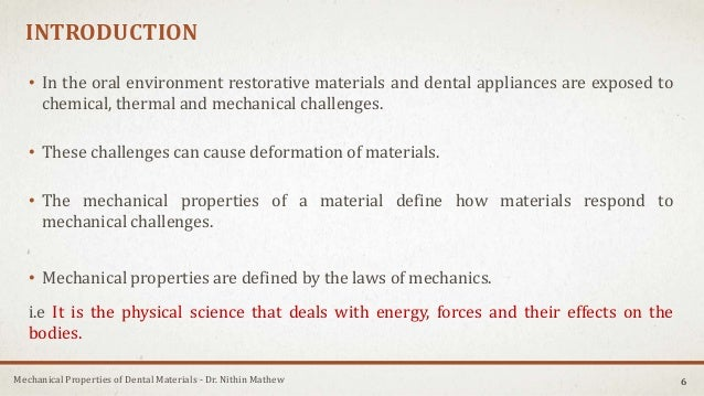 Mechanical Properties of Dental Materials - Dr. Nithin Mathew INTRODUCTION • In the oral environment restorative materials...