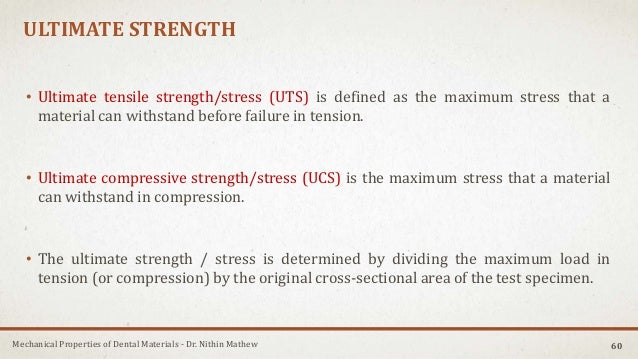 Mechanical Properties of Dental Materials - Dr. Nithin Mathew ULTIMATE STRENGTH • Ultimate tensile strength/stress (UTS) i...