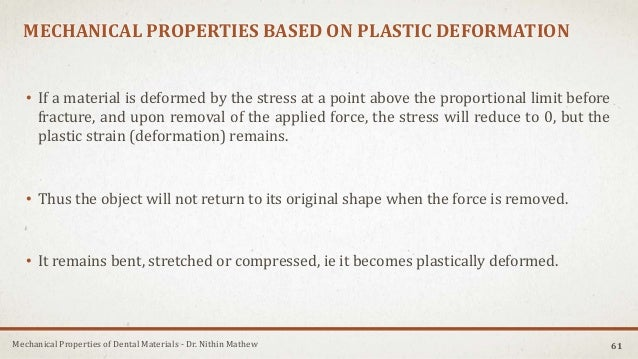 Mechanical Properties of Dental Materials - Dr. Nithin Mathew MECHANICAL PROPERTIES BASED ON PLASTIC DEFORMATION • If a ma...