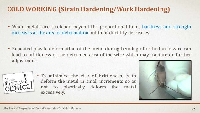 Mechanical Properties of Dental Materials - Dr. Nithin Mathew COLD WORKING (Strain Hardening/Work Hardening) • When metals...