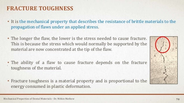 Mechanical Properties of Dental Materials - Dr. Nithin Mathew FRACTURE TOUGHNESS • It is the mechanical property that desc...