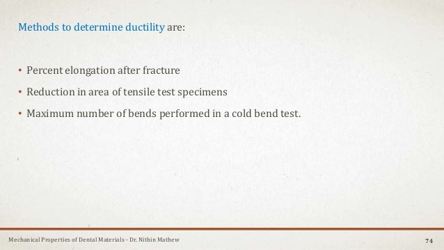 Mechanical Properties of Dental Materials - Dr. Nithin Mathew Methods to determine ductility are: • Percent elongation aft...