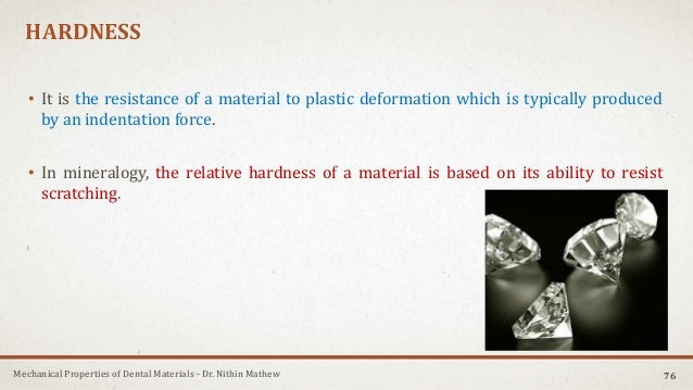 Mechanical Properties of Dental Materials - Dr. Nithin Mathew HARDNESS • It is the resistance of a material to plastic def...