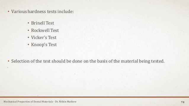 Mechanical Properties of Dental Materials - Dr. Nithin Mathew • Varioushardness tests include: • Brinell Test • Rockwell T...