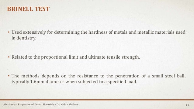 Mechanical Properties of Dental Materials - Dr. Nithin Mathew BRINELL TEST • Used extensively for determining the hardness...
