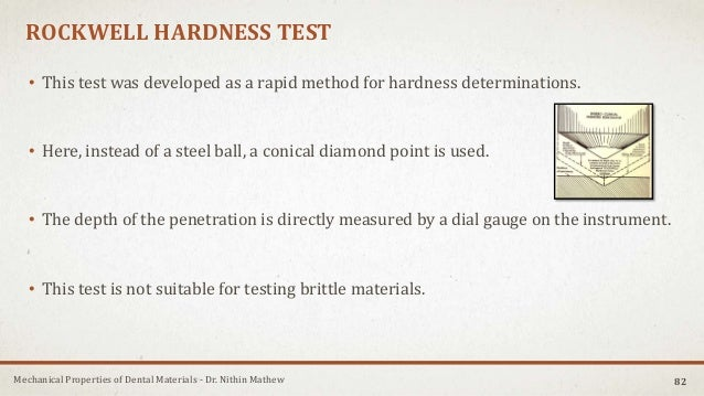 Mechanical Properties of Dental Materials - Dr. Nithin Mathew ROCKWELL HARDNESS TEST • This test was developed as a rapid ...