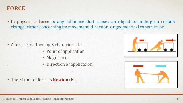 Mechanical Properties of Dental Materials - Dr. Nithin Mathew FORCE • In physics, a force is any influence that causes an ...