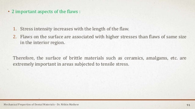 Mechanical Properties of Dental Materials - Dr. Nithin Mathew • 2 important aspects of the flaws : 1. Stress intensity inc...