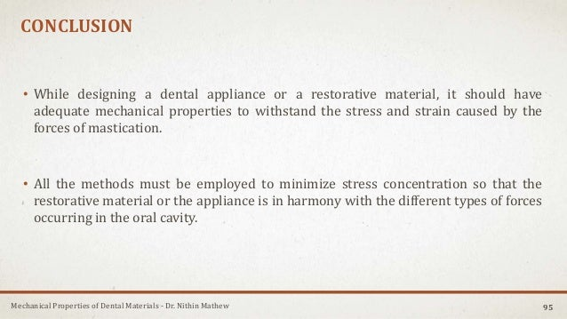 Mechanical Properties of Dental Materials - Dr. Nithin Mathew CONCLUSION • While designing a dental appliance or a restora...