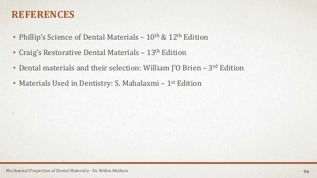 Mechanical Properties of Dental Materials - Dr. Nithin Mathew REFERENCES • Phillip's Science of Dental Materials – 10th & ...