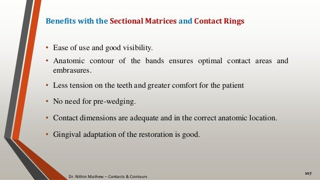 Dr. Nithin Mathew – Contacts & Contours 107 Benefits with the Sectional Matrices and Contact Rings • Ease of use and good ...