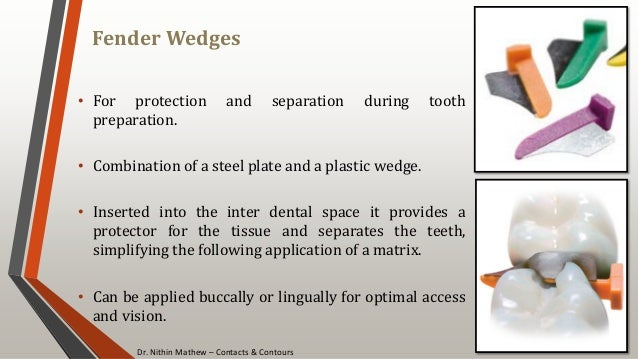 Dr. Nithin Mathew – Contacts & Contours Fender Wedges 113 • For protection and separation during tooth preparation. • Comb...