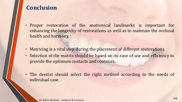 Dr. Nithin Mathew – Contacts & Contours Conclusion 115 • Proper restoration of the anatomical landmarks is important for e...