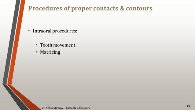 Dr. Nithin Mathew – Contacts & Contours Procedures of proper contacts & contours 29 • Intraoral procedures: • Tooth moveme...