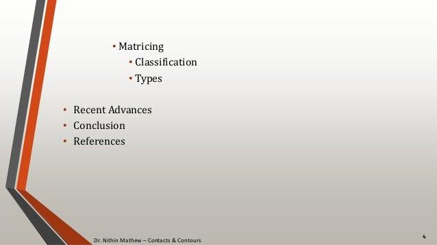 Dr. Nithin Mathew – Contacts & Contours • Matricing • Classification • Types • Recent Advances • Conclusion • References 4