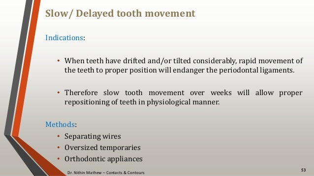 Dr. Nithin Mathew – Contacts & Contours Slow/ Delayed tooth movement 53 Indications: • When teeth have drifted and/or tilt...