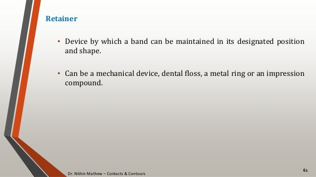Dr. Nithin Mathew – Contacts & Contours 61 Retainer • Device by which a band can be maintained in its designated position ...