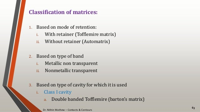 Dr. Nithin Mathew – Contacts & Contours 63 Classification of matrices: 1. Based on mode of retention: i. With retainer (To...