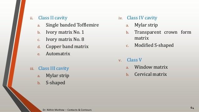 Dr. Nithin Mathew – Contacts & Contours 64 ii. Class II cavity a. Single banded Tofflemire b. Ivory matrix No. 1 c. Ivory ...