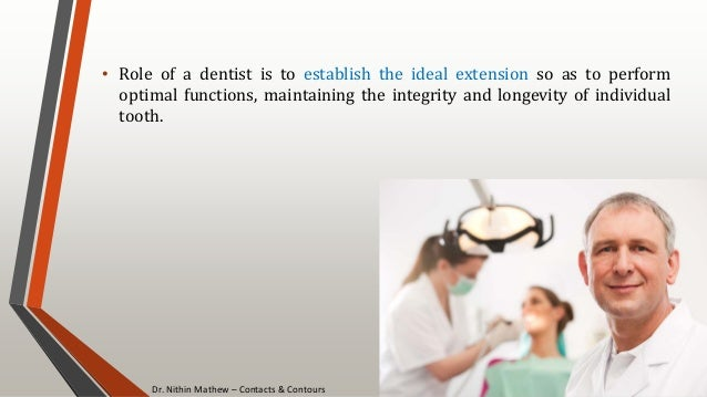 Dr. Nithin Mathew – Contacts & Contours 7 • Role of a dentist is to establish the ideal extension so as to perform optimal...
