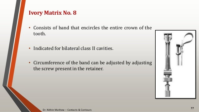 Dr. Nithin Mathew – Contacts & Contours 77 Ivory Matrix No. 8 • Consists of band that encircles the entire crown of the to...