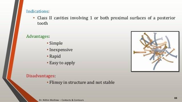 Dr. Nithin Mathew – Contacts & Contours 88 Indications: • Class II cavities involving 1 or both proximal surfaces of a pos...