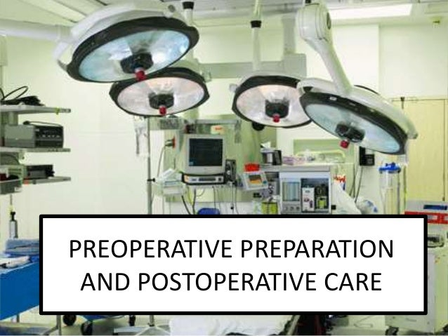 PREOPERATIVE PREPARATION AND POSTOPERATIVE CARE