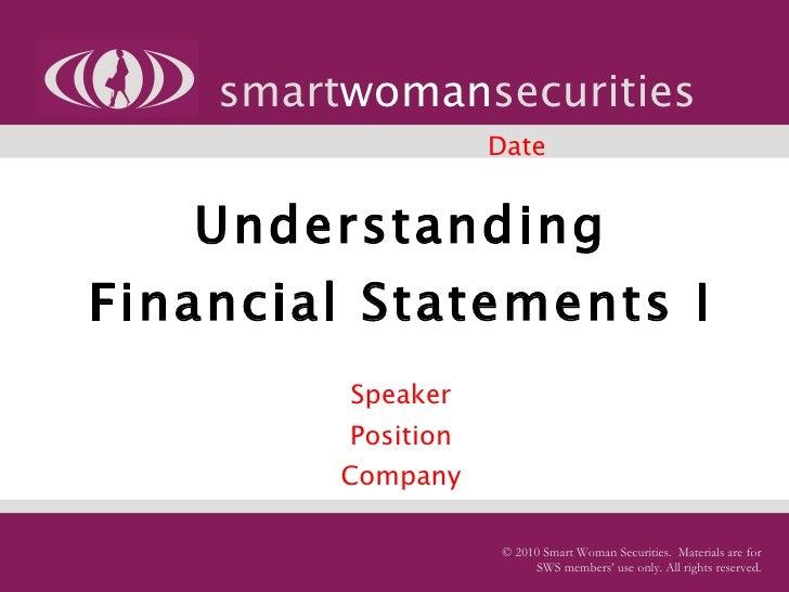 Understanding Financial Statements I   Speaker Position Company smart woman securities © 2010 Smart Woman Securities.  Mat...