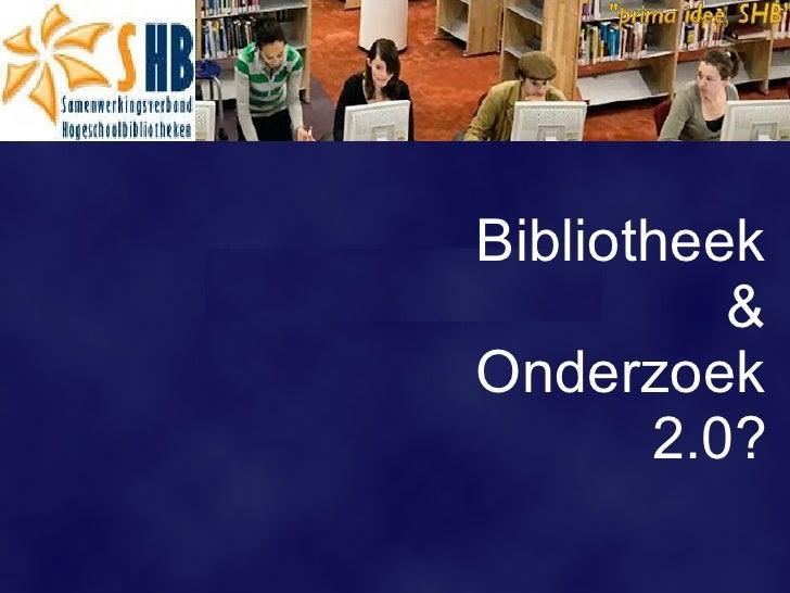 Bibliotheek  &  Onderzoek  2.0?