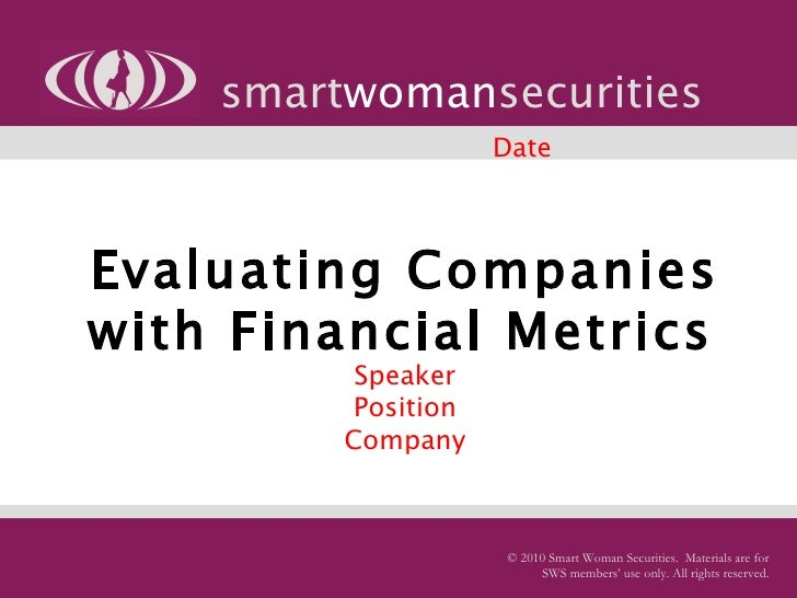 Evaluating Companies with Financial Metrics   Speaker Position Company smart woman securities © 2010 Smart Woman Securitie...