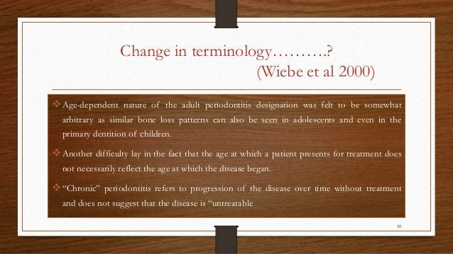 Change in terminology……….? (Wiebe et al 2000) Age-dependent nature of the adult periodontitis designation was felt to be ...