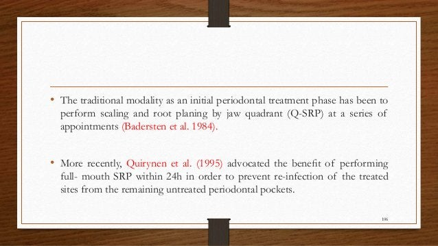• The traditional modality as an initial periodontal treatment phase has been to perform scaling and root planing by jaw q...