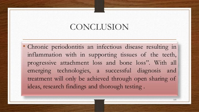 CONCLUSION • Chronic periodontitis an infectious disease resulting in inflammation with in supporting tissues of the teeth...