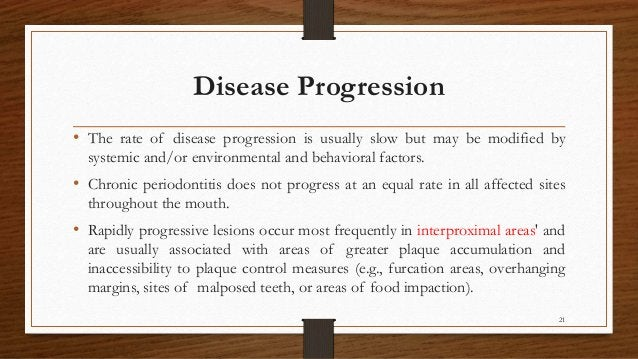 Disease Progression • The rate of disease progression is usually slow but may be modified by systemic and/or environmental...